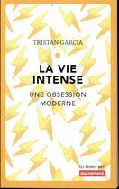 Couverture du livre « La vie intense ; une obsession moderne (édition 2018) » de Tristan Garcia aux éditions Autrement