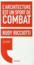 Couverture du livre « L'architecture est un sport de combat » de David D' Equainville et Rudy Ricciotti aux éditions Textuel