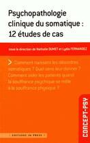 Couverture du livre « Psychopathologie clinique du somatique : 12 études de cas » de Nathalie Dumet et Lydia Fernandez aux éditions In Press