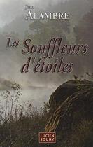 Couverture du livre « Les souffleurs d'étoiles » de Jean Alambre aux éditions Lucien Souny