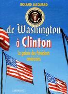 Couverture du livre « De Washington à Clinton ; la galerie des présidents américains » de Roland Jacquard aux éditions Jean Picollec