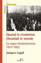 Couverture du livre « Quand la révolution ébranlait le monde ; la vague révolutionnaire, 1917-1923 » de Jacques Le Gall aux éditions Les Bons Caracteres