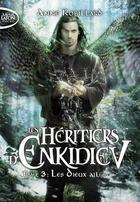 Couverture du livre « Les héritiers d'Enkidiev T.3 ; les dieux ailés » de Anne Robillard aux éditions Michel Lafon Poche