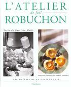 Couverture du livre « L'Atelier De Joel Robuchon » de Joel Robuchon et Patricia Wells et Herve Amiard aux éditions Hachette Pratique