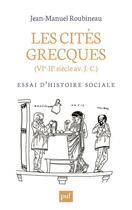 Couverture du livre « Les cités grecques (VIe-IIe siècle av J.-C.) » de Jean-Manuel Roubineau aux éditions Puf
