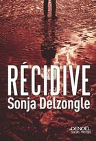 Couverture du livre « Récidive » de Sonja Delzongle aux éditions Denoel