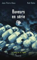 Couverture du livre « Le sang de la vigne ; buveurs en série » de Alaux/Balen aux éditions Fayard