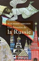 Couverture du livre « Une histoire de la Russie » de Jean-Pierre Arrignon aux éditions Perrin