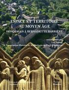 Couverture du livre « Espace et territoire au Moyen-Âge ; hommage à Bernadette Barrière » de Collectif aux éditions Aquitania