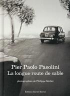 Couverture du livre « La longue route de sable » de Pier Paolo Pasolini et Philippe Seclier aux éditions Xavier Barral