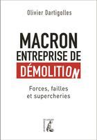 Couverture du livre « Macron, entreprise de démolition ; forces, failles, farces » de Olivier Dartigolles aux éditions Atelier