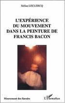 Couverture du livre « L'Experience Du Mouvement Dans La Peinture De Francis Bacon » de Stefan Leclercq aux éditions Harmattan