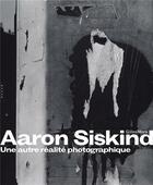 Couverture du livre « Aaron Siskind ; une autre réalité photographique » de Gilles Mora aux éditions Hazan