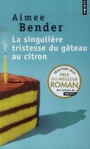 Couverture du livre « La singulière tristesse du gâteau au citron » de Aimee Bender aux éditions Points