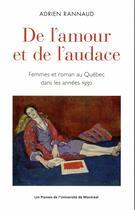 Couverture du livre « De l'amour et de l'audace ; femmes et roman au Québec dans les années 1930 » de Adrien Rannaud aux éditions Pu De Montreal