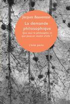 Couverture du livre « La demande philosophique ; que veut la philosophie et que peut-on vouloir d'elle ? » de Jacques Bouveresse aux éditions Eclat