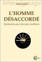 Couverture du livre « L'homme désaccordé ; sentiments pour des jours meilleurs » de Serge Leautier aux éditions Clc