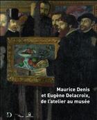 Couverture du livre « Maurice Denis et Eugène Delacroix, de l'atelier au musée » de Collectif aux éditions Le Passage
