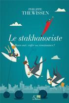 Couverture du livre « Le stakhanoviste ; burn-out : enfer ou renaissance ? » de Philippe Thewissen aux éditions Ker Editions