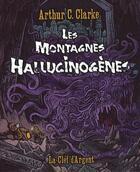 Couverture du livre « Les montagnes hallucinogènes » de Arthur C. Clarke aux éditions La Clef D'argent