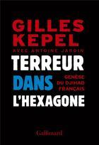 Couverture du livre « Terreur dans l'hexagone ; genèse du djihad français » de Gilles Kepel et Antoine Jardin aux éditions Gallimard