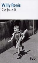 Couverture du livre « Ce jour-là » de Willy Ronis aux éditions Gallimard