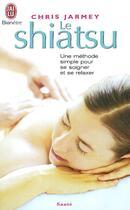 Couverture du livre « Le shiatsu » de Jarmey Chris aux éditions J'ai Lu