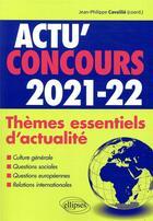 Couverture du livre « Actu'concours ; thèmes essentiels d'actualité 2021-2022 (édition 2021/2022) » de Jean-Philippe Cavaille aux éditions Ellipses