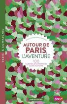 Couverture du livre « Autour de Paris, l'aventure ; 100 sorties étonnantes sans voiture (édition 2018) » de Jean-Christophe Napias aux éditions Parigramme