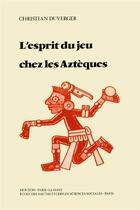 Couverture du livre « Esprit du jeu chez les azteques » de Christian Duverger aux éditions Ehess