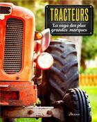 Couverture du livre « Tracteurs, la saga des plus grandes marques » de Peter Henshaw et Jean-Paul Estivie aux éditions Artemis