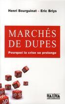 Couverture du livre « Marchés de dupes ; pourquoi la crise se prolonge » de Eric Briys et Henri Bourguinat aux éditions Maxima Laurent Du Mesnil