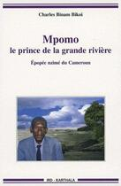 Couverture du livre « Mpomo, le prince de la grande rivière ; épopée nzimé du Cameroun » de Binam Bikoi Charles aux éditions Karthala
