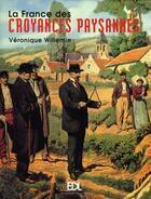 Couverture du livre « La france des croyances paysannes » de Veronique Willemin aux éditions De Lodi