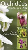 Couverture du livre « Orchidées sauvages du Tarn » de Nicolas Duivon aux éditions Grand Sud