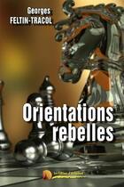 Couverture du livre « Orientations rebelles » de Georges Feltin-Tracol aux éditions Heligoland