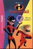 Couverture du livre « Les Indestructibles 2 ; ami ou ennemi ? » de Disney aux éditions Hachette Jeunesse