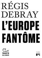 Couverture du livre « L'Europe fantôme » de Regis Debray aux éditions Gallimard