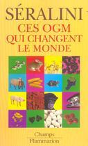 Couverture du livre « Ces O.G.M Qui Changent Le Monde (Nouvelle Edition) (édition 2004) » de Gilles-Eric Seralini aux éditions Flammarion