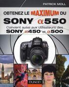 Couverture du livre « Obtenez le maximum du Sony Alpha 550 ; convient aussi aux utilisateurs de Sony Alpha 450 et Alpha 500 » de Patrick Moll aux éditions Dunod