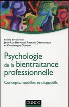 Couverture du livre « Psychologie de la bientraitance professionnelle ; concepts, modèles et dispositifs » de Pascale Desrumaux et Jean-Luc Bernaud et Dominique Guedon aux éditions Dunod
