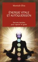 Couverture du livre « Énergie vitale et autoguérison ; secrets taoïstes pour rajeunir et guérir » de Mantak Chia aux éditions J'ai Lu