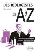 Couverture du livre « Des biologistes de A à Z ; les spécialistes du vivant dans son fonctionnement » de Cedric Grimoult aux éditions Ellipses