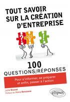 Couverture du livre « 100 questions/réponses ; tout savoir sur la création d'entreprise » de Julie Brunet aux éditions Ellipses