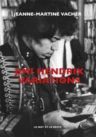 Couverture du livre « Jim Hendrix variations » de Jeanne-Martine Vacher aux éditions Le Mot Et Le Reste