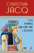Couverture du livre « Ces femmes qui ont fait l'Égypte » de Christian Jacq aux éditions Xo
