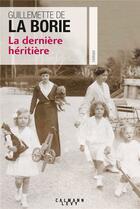 Couverture du livre « La dernière héritière » de Guillemette De La Borie aux éditions Calmann-levy