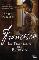 Couverture du livre « Francesca ; la trahison des Borgia » de Sara Poole aux éditions Ma