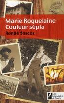 Couverture du livre « Marie Roquelaine, couleur sépia » de Renee Bescos aux éditions Les Nouveaux Auteurs