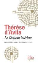 Couverture du livre « Le château intérieur ; les trois premières demeures de l'âme » de Therese D'Avila aux éditions Gallimard